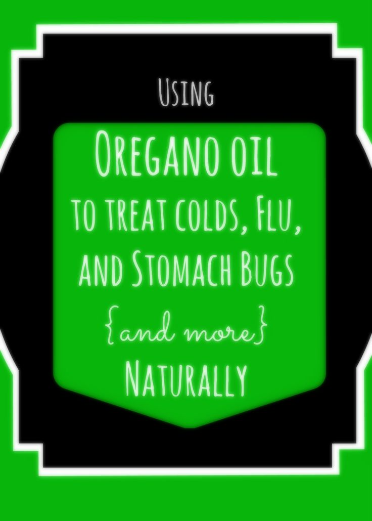 The Surprising Natural Treatment for Colds, the Flu, and Even Norovirus  oregano oil   but only for adults??