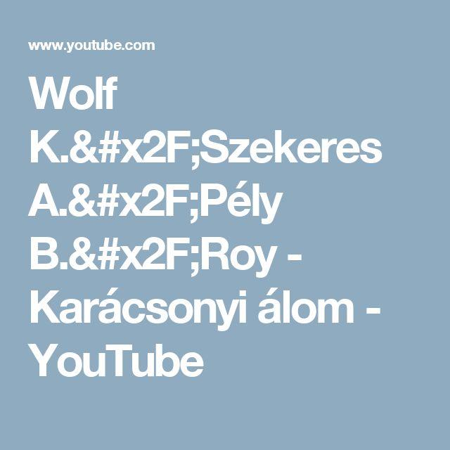 Wolf K./Szekeres A./Pély B./Roy - Karácsonyi álom - YouTube
