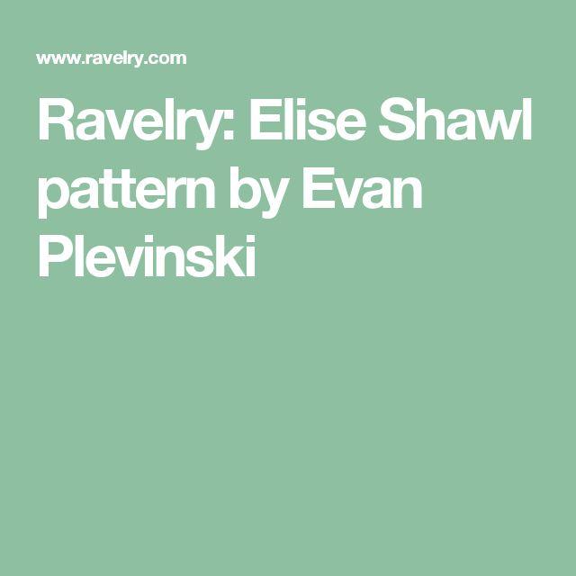 Ravelry: Elise Shawl pattern by Evan Plevinski