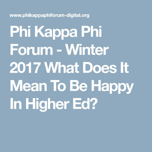 Phi Kappa Phi Forum - Winter 2017 What Does It Mean To Be Happy In Higher Ed?