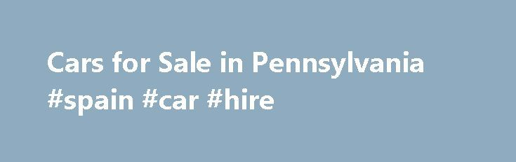 Cars for Sale in Pennsylvania #spain #car #hire http://cars.remmont.com/cars-for-sale-in-pennsylvania-spain-car-hire/  #automobiles for sale # Cars for Sale in Pennsylvania Pennsylvania: epicenter for American Freedom. So much of what we value and hold dear as Americans was birthed right here in this historic city. Originally home to numerous native tribes such as the Delaware, Iroquois and Shawnee, Pennsylvania was eventually settled by both Dutch and English.…The post Cars for Sale in…