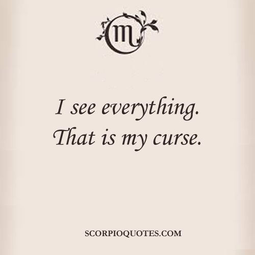 Quotes by Scorpio: I see everything. That is my curse.