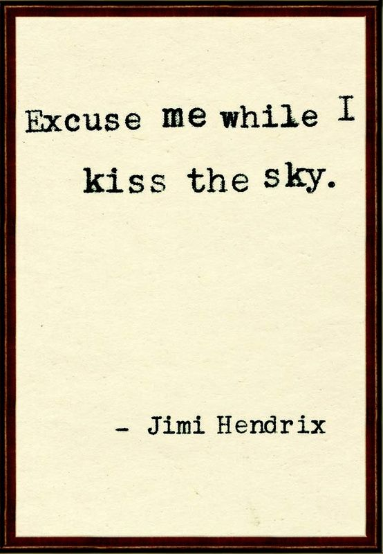 Excuse me while I kiss the sky...