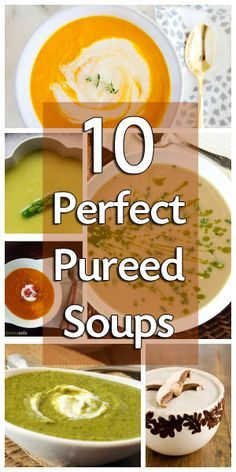10 Pureed Soups - yum!!! Wish I would have grabbed these before my wisdom teeth got pulled.