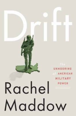 Drift; read spring/summer 2012; I highly recommend this book if you have any opinion about the use of the US military and/or federal spending.: Worth Reading, Rachelmaddow, Book Worth, Rachel Maddow, Drift, Reading Lists, Military Power, Unmoor, American Military