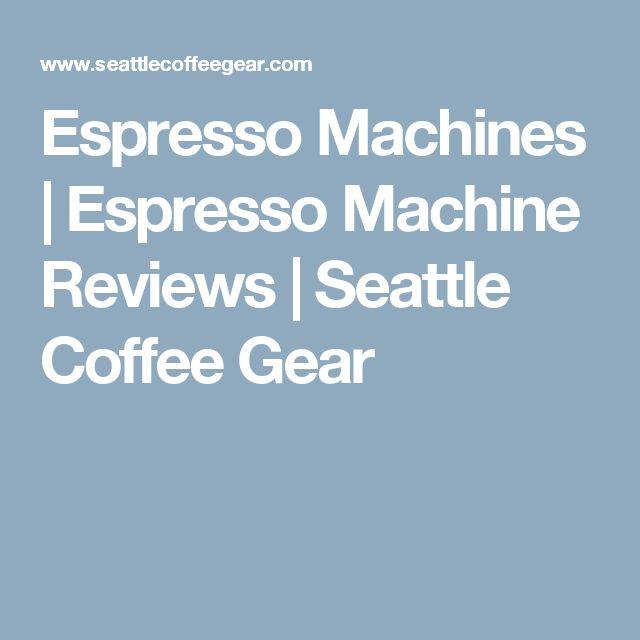 Espresso Machines   Espresso Machine Reviews   Seattle Coffee Gear