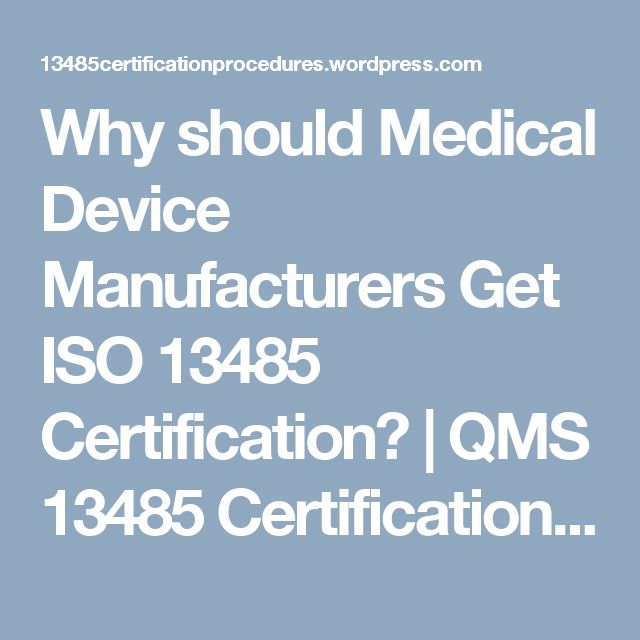 Why should Medical Device Manufacturers Get ISO 13485 Certification? | QMS 13485 Certification Requirements