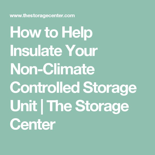 How to Help Insulate Your Non-Climate Controlled Storage Unit | The Storage Center