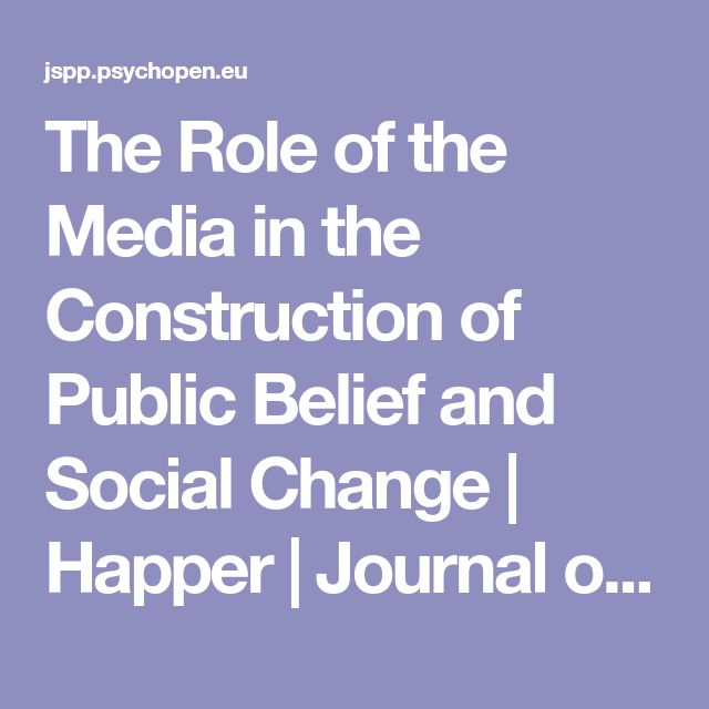 The Role of the Media in the Construction of Public Belief and Social Change | Happer | Journal of Social and Political Psychology