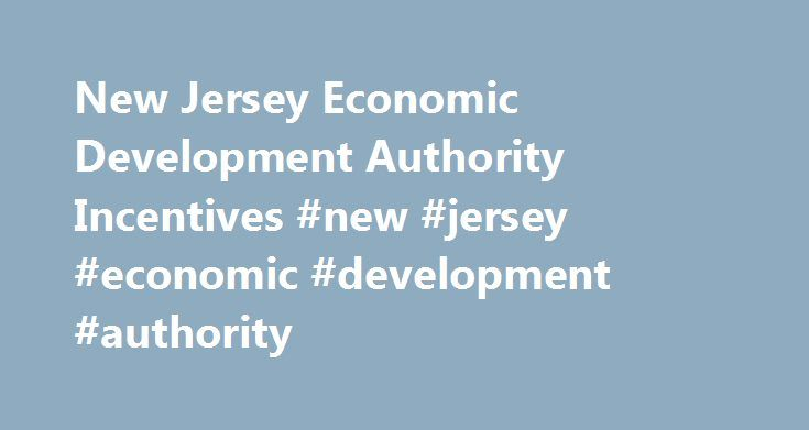 New Jersey Economic Development Authority Incentives #new #jersey #economic #development #authority http://rwanda.nef2.com/new-jersey-economic-development-authority-incentives-new-jersey-economic-development-authority/  # New Jersey offers employment, relocation and training programs to stimulate business growth, job creation and community revitalization. New Jersey Natural Gas encourages businesses to learn more about these programs and other valuable information available through the…