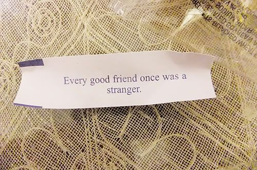 every good friend once was a stranger.