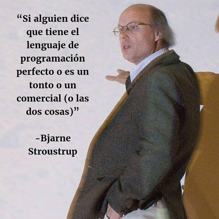 Si alguien dice que tiene el lenguaje de programación perfecto o es un tonto o es un comercial (o las dos cosas) - Bjarne Stroustrup    #Stroustrup #C #C++ #lenguaje #programación #comercial #código #programar #software