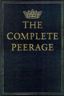 The Complete Peerage of England, Scotland, Ireland, Great Britain and the United Kingdom , 978-0904387827, G.E. Cokayne, Sutton Publishing; New edition edition