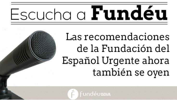 Nuestras recomendaciones ahora también se oyen http://www.fundeu.es/noticia/las-recomendaciones-de-fundeu-bbva-ahora-tambien-se-oyen/.