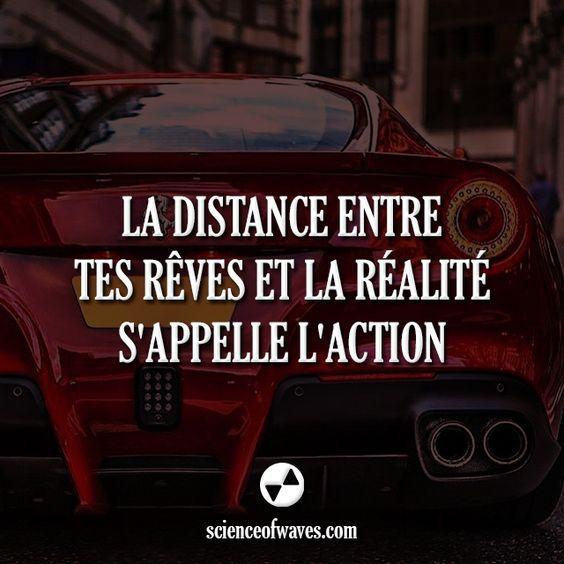 La distance entre tes rêves et la réalité s'appelle l'action: