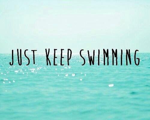 Just Keep Swimming....