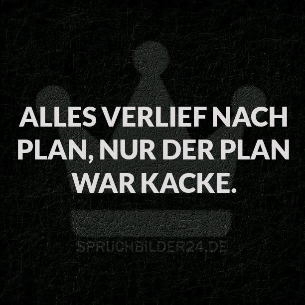 Spruchbilder24.de - Die besten Sprüche, Zitate und Fakten als Bilder!: Alles verlief nach Plan, nur der Plan war Kacke.