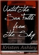 Until the Sun Falls from the Sky: Three Series, Book Worth, Book Lust, Ashley Book, Kristen Ashley, Favorite Book, Book Jackets, Paranormal Romances, Sun Fall