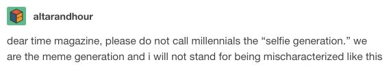 This mischaracterisation:   21 Tumblr Posts That Will Make Millennials Laugh Then Cry