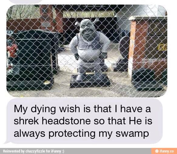 Shrek is love. Shriek is life. Shrek watches you in your afterlife