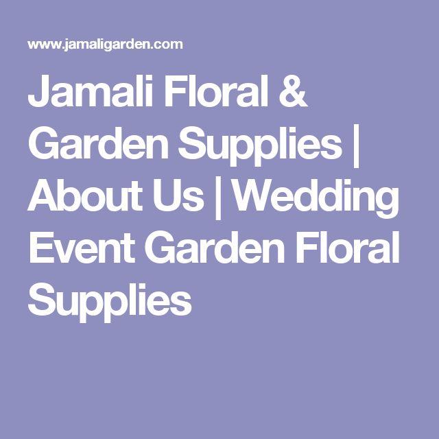 Jamali Floral U0026 Garden Supplies | About Us | Wedding Event Garden Floral  Supplies | A Wedding~Suppliers | Pinterest | Floral Supplies And Weddings