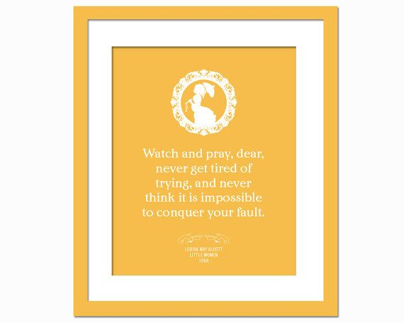 Louisa May Alcott - Little Women Quote - Watch and pray, dear, never get tired of trying - Art Print  - Motivational Inspirational Poster