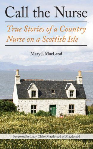Call the Nurse: True Stories of a Country Nurse on a Scottish Isle by Mary J. MacLeod, http://www.amazon.com/dp/B00C7XDYHO/ref=cm_sw_r_pi_dp_Njbxub1FJYZ00