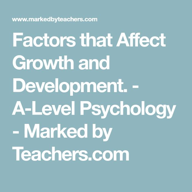 Factors that Affect Growth and Development. - A-Level Psychology - Marked by Teachers.com
