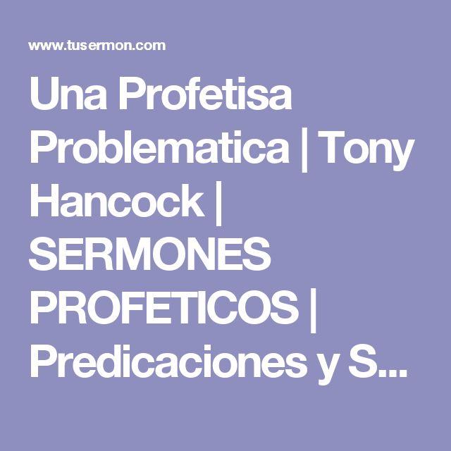 Una Profetisa Problematica | Tony Hancock | SERMONES PROFETICOS | Predicaciones y Sermones Escritos | TUSERMON.COM