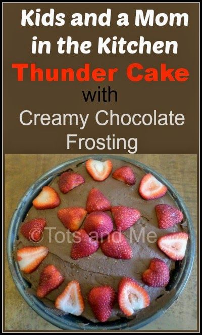 Tots and Me... Growing Up Together: Kids and a Mom in the Kitchen #87:Thunder Cake with Creamy Chocolate Frosting #recipe #yummydessert