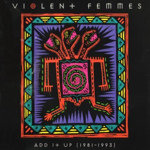 violent femmes   Violent Femmes:Add It Up (1981-1993) (1993) Lyrics - Lyric Wiki - song ...