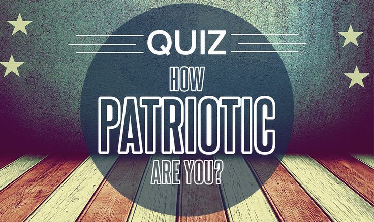 Just how Patriotic are You? Take this quiz to find out!