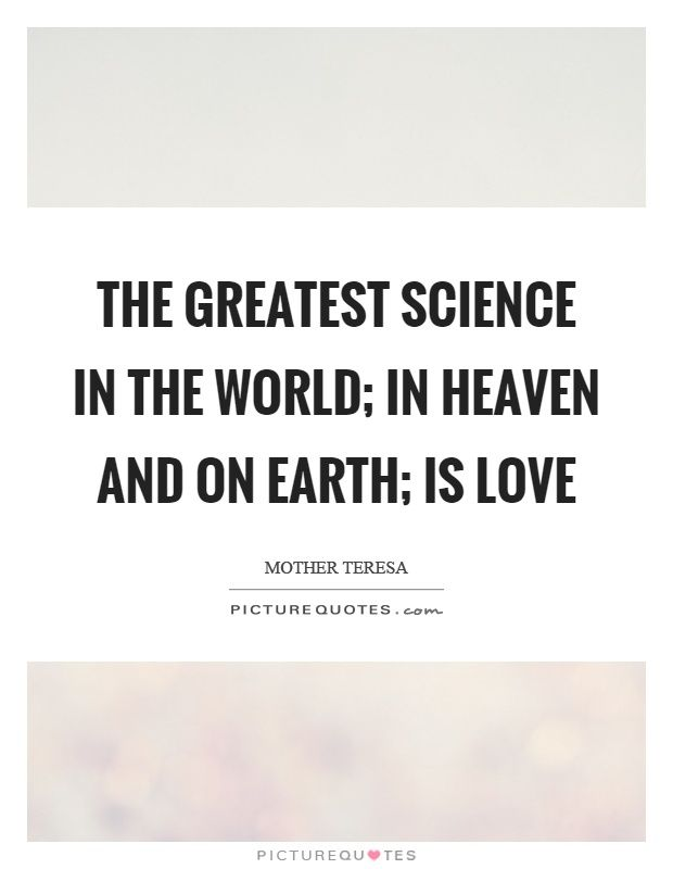 Charming The Greatest Science In The World; In Heaven And On Earth; Is Love. Mothers  In Heaven QuotesMother TeresaPicture ...