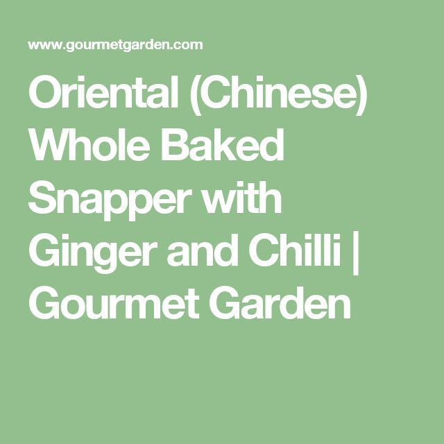 Oriental (Chinese) Whole Baked Snapper with Ginger and Chilli   Gourmet Garden