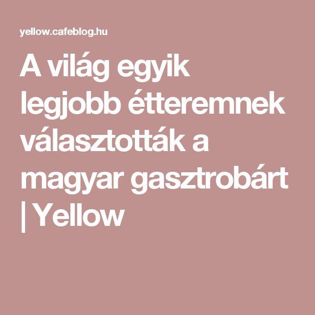A világ egyik legjobb étteremnek választották a magyar gasztrobárt   Yellow