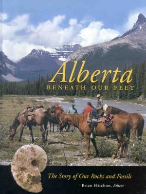 Alberta beneath our feet : the story of our rocks and fossils