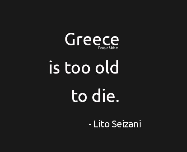 Greece is too old to die.