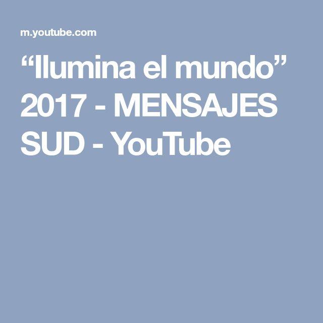 """Ilumina el mundo"" 2017 - MENSAJES SUD - YouTube"