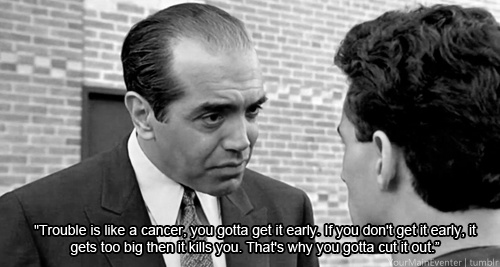 A Bronx Tale - Trouble is like a cancer you got to get to it early