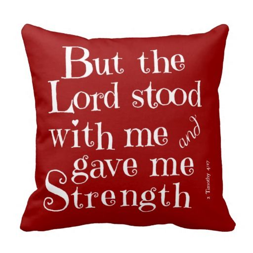 Scripture Verse Throw Pillow; But the Lord Stood with me and Gave me Strength (2 Timothy 4:17), White Letters on Red Pillow