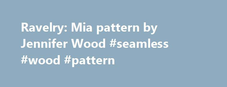 Ravelry: Mia pattern by Jennifer Wood #seamless #wood #pattern http://north-carolina.nef2.com/ravelry-mia-pattern-by-jennifer-wood-seamless-wood-pattern/  # Spring is the perfect time for lighter fabrics such as linen and silk. It s also a time for renewed life. So, Shibui s newest yarn, Twig, is perfect for your spring knitting. Twig s linen and recycled silk create a light, refreshing look that bends and bows with grace, like new branches in the Spring. It knits up into a beautiful fabric…