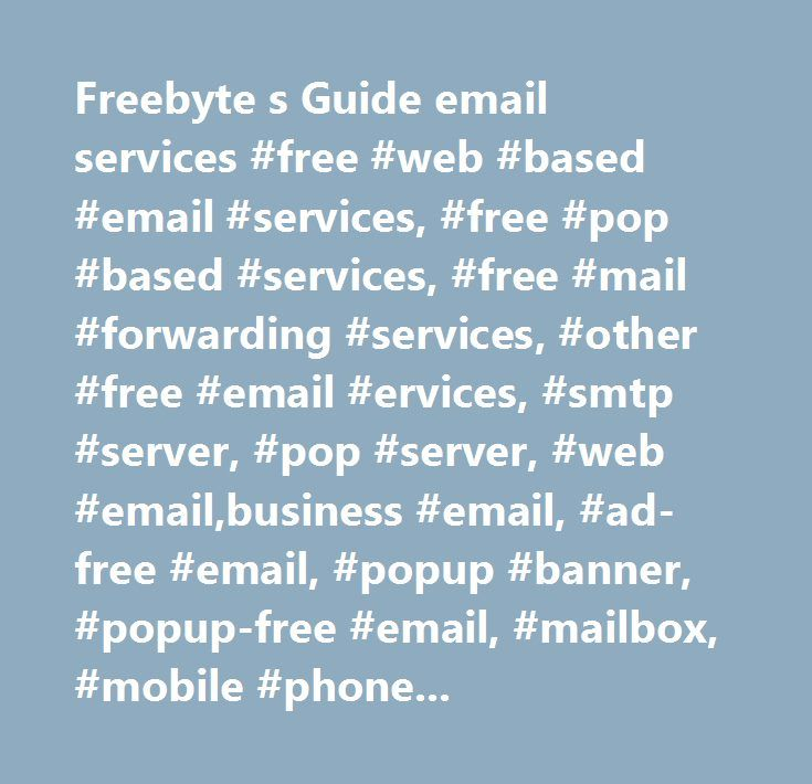 Freebyte s Guide email services #free #web #based #email #services, #free #pop #based #services, #free #mail #forwarding #services, #other #free #email #ervices, #smtp #server, #pop #server, #web #email,business #email, #ad-free #email, #popup #banner, #popup-free #email, #mailbox, #mobile #phone, #mail #storage, #attachment, #mail #client, #eudora, #netscape, #the #bat, #poco #mail, #outlook, #mozilla, #browser, #web…