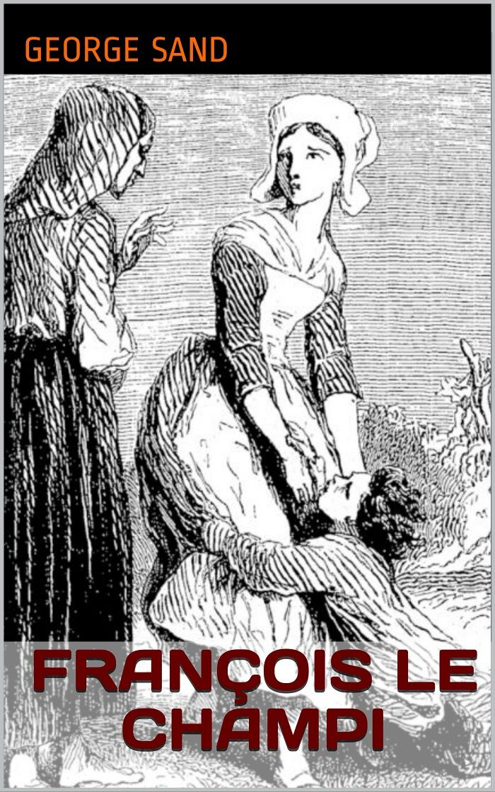 François le Champi est un roman champêtre de la romancière française George Sand (1804 - 1876).