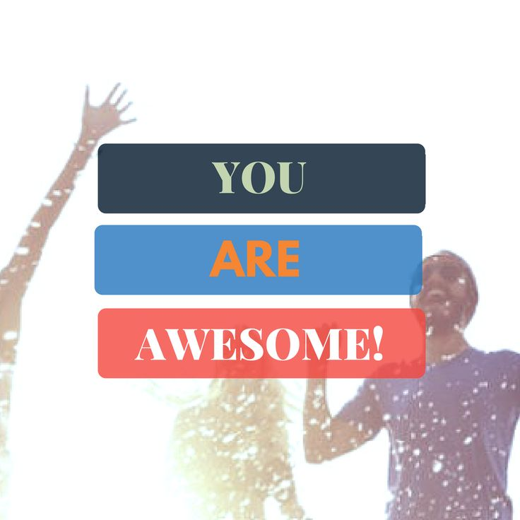 You are awesome! And we mean it!