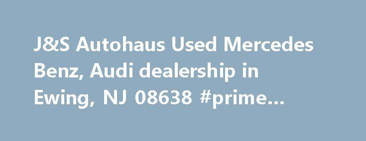 J&S Autohaus Used Mercedes Benz, Audi dealership in Ewing, NJ 08638 #prime #auto #group http://auto-car.remmont.com/js-autohaus-used-mercedes-benz-audi-dealership-in-ewing-nj-08638-prime-auto-group/  #autohaus # Welcome to J & S AutoHaus Group J&S AutoHaus Group in […]