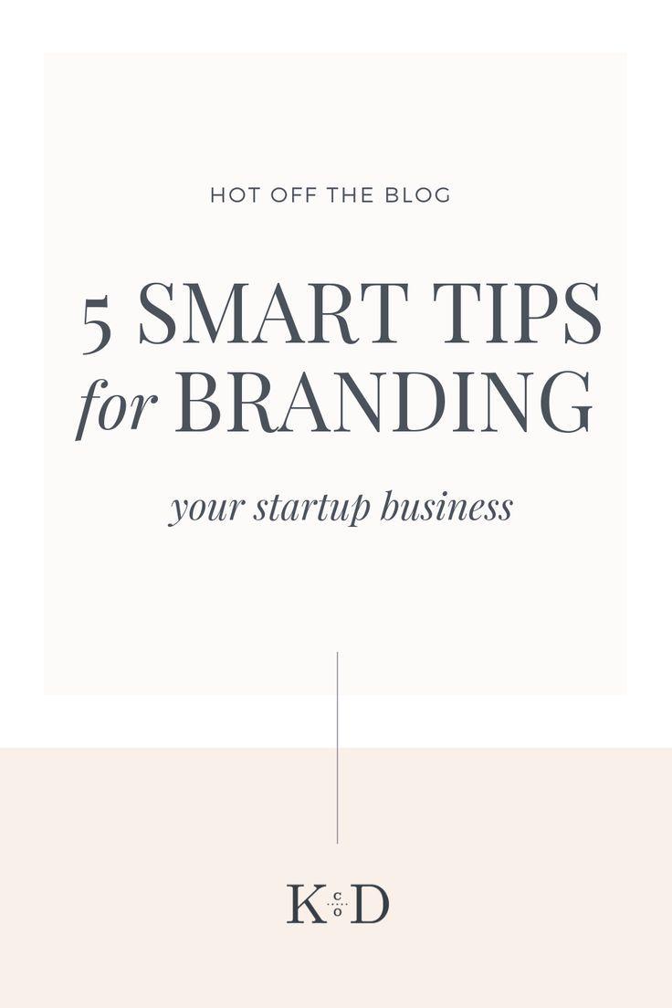 5 Smart Tips For Branding Your Startup Business Start Up Business Branding Branding Your Business