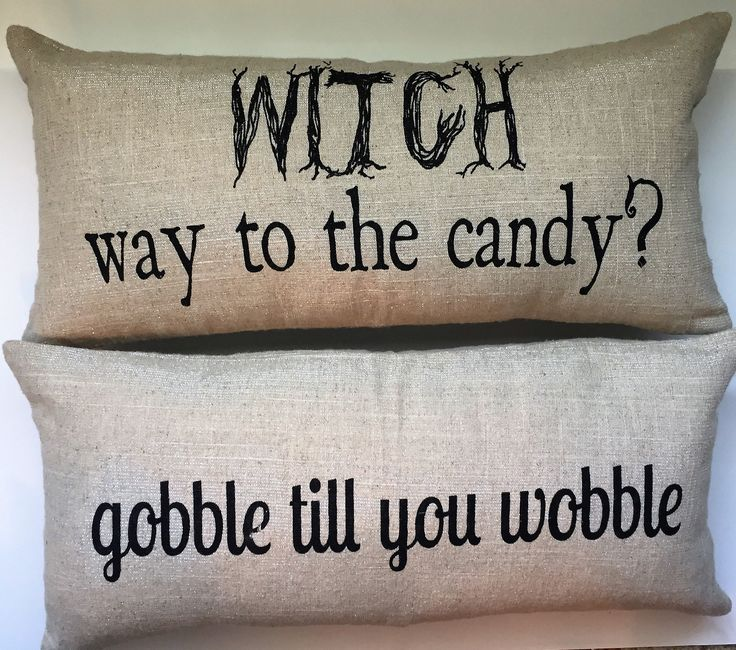 FRONT- Witch way to the candy BACK- Gobble till you wobble Pin sold separately. WITCH PIN Our pillows have coordinated sayings and original designs on the front and back…two fabulous looks for the pri