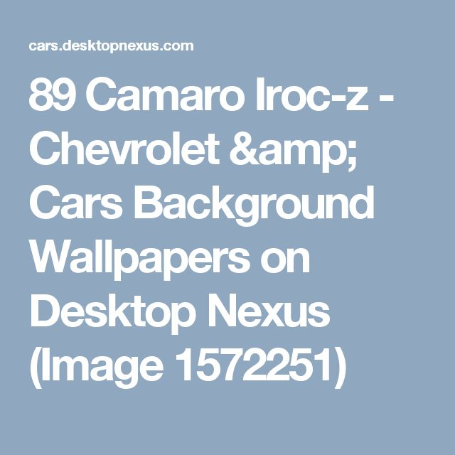 89 Camaro Iroc-z - Chevrolet & Cars Background Wallpapers on Desktop Nexus (Image 1572251)