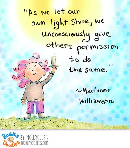As we let our own light, we uncousciously give others permission to do same.