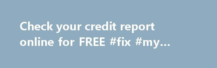 Check your credit report online for FREE #fix #my #credit #score http://cameroon.remmont.com/check-your-credit-report-online-for-free-fix-my-credit-score/  #check my credit rating free # CALCULATE YOUR CREDIT SCORE & RATING What is a Credit Rating? A credit rating is used to categorise customers in very broad terms of their creditworthiness. 1 star reflects a very weak credit score, and is often referred to as 'sub prime'. A 5 star credit rating applies to those with a very low risk of…